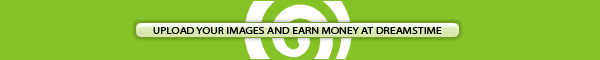 UPLOAD YOUR IMAGES AND EARN MONEY AT DREAMSTIME!
